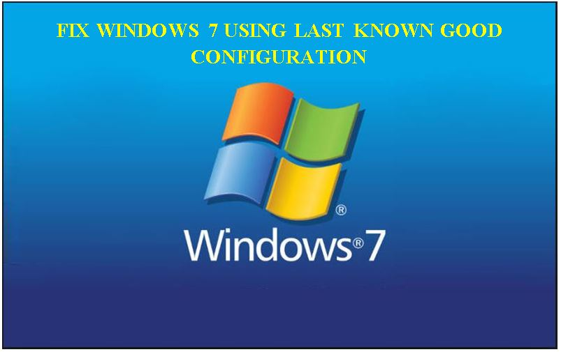 use-last-known-good-configuration-to-fix-windows-7